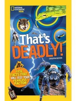 That's Deadly : Fatal Facts That Will Test Your Fearless Factor (National Geographic Kids)